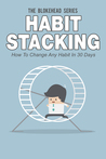 Habit Stacking: How To Change Any Habit In 30 Days