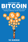 Bitcoin: The Ultimate A-Z of Profitable Bitcoin Trading & Mining Guide Exposed!