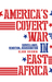 America's Covert War in Eas...