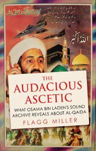 The Audacious Ascetic: What Osama Bin Laden's Sound Archive Reveals About Al-Qaeda