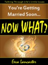 You're Getting Married Soon... Now What? by Eeva Lancaster