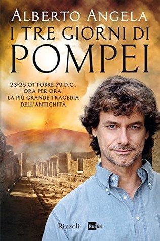 I tre giorni di Pompei. 23-25 ottobre 79 d.C.: ora per ora, la più grande tragedia dell'antichità