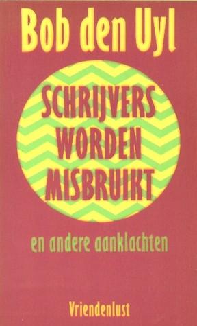 Schrijvers worden misbruikt en andere aanklachten by Bob den Uyl