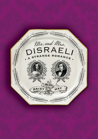 Mr and Mrs Disraeli: A Strange Romance