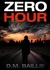 Zero Hour by D.M. Baillie