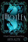Thirteen by Anya Allyn