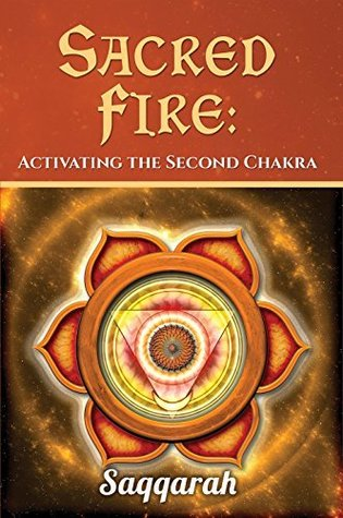 Sacred Fire: Activating the Second Chakra (Metaphysical Erotica, #2)