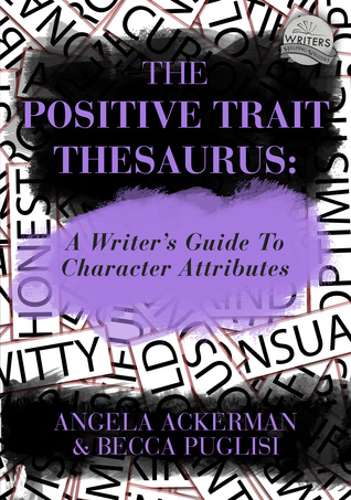 Ebook The Positive Trait Thesaurus: A Writer's Guide to Character Expression by Angela Ackerman read!