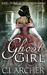 Ghost Girl by C.J. Archer