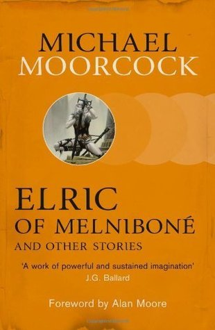 Elric of Melniboné and Other Stories (Elric Chronological Order, #1)