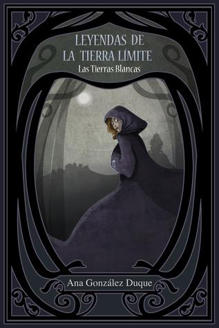 Leyendas de la Tierra Límite by Ana Gonzalez Duque