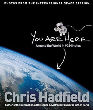 You Are Here: Around the World in 92 Minutes: Photographs from the International Space Station por Chris Hadfield