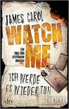 Watch Me - Ich werde es wieder tun by James Carol