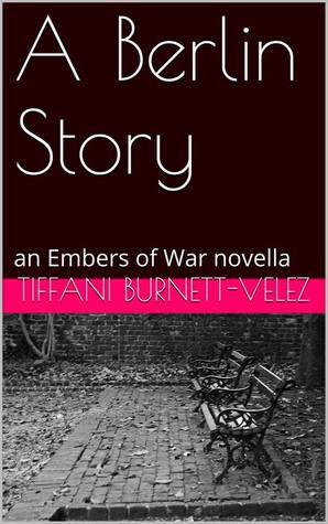 A Berlin Story: a novella of World War II (Embers of War, #1)