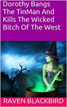 Dorothy Bangs The TinMan And Kills The Wicked Bitch Of The West (Erotic Parodies Book 8)
