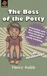 The Boss of the Potty by Henry Aabb