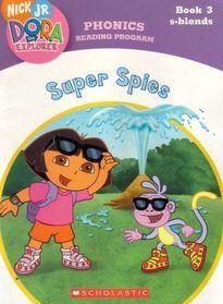 Super Spies (Book 3: S-blends) (Phonics Reading Program, Nick Jr. Dora the Explorer, Pack 2)