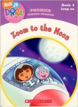 Zoom to the Moon: Long oo (Phonics Reading Program, Nick Jr. Dora the Explorer, Pack 2 #4)