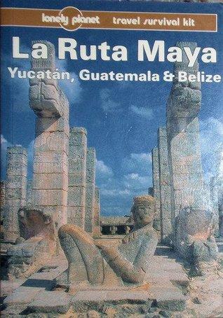 La Ruta Maya: Yucatán, Guatemala & Belize: a Travel Survival Kit