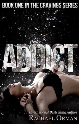 Addict (Cravings, #1) by Rachael Orman