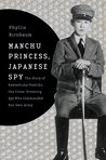 Manchu Princess, Japanese Spy: The Story of Kawashima Yoshiko, the Cross-Dressing Spy Who Commanded Her Own Army