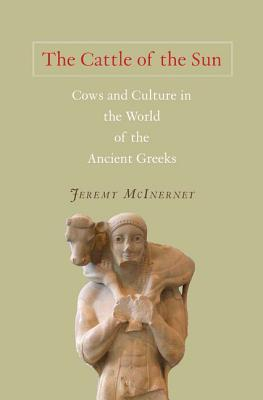 The Cattle of the Sun: Cows and Culture in the World of the Ancient Greeks