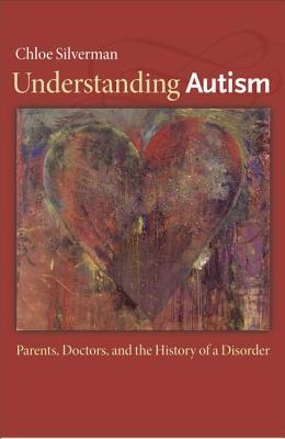 Understanding Autism: Parents, Doctors, and the History of a Disorder