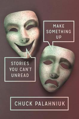 make something up stories you can t unread by chuck palahniuk