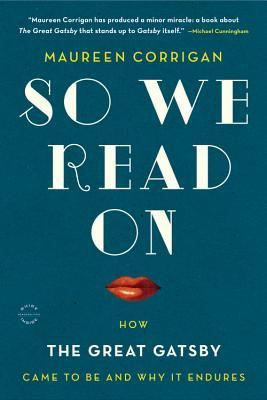 Ebook So We Read On: How The Great Gatsby Came to Be and Why It Endures by Maureen Corrigan DOC!