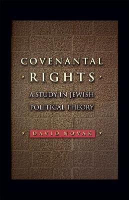 Covenantal Rights: A Study in Jewish Political Theory: A Study in Jewish Political Theory