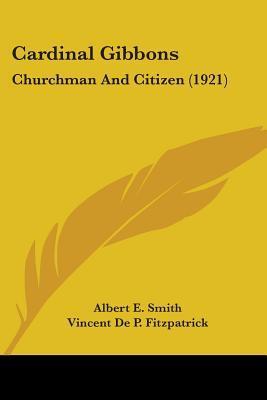 Cardinal Gibbons: Churchman and Citizen (1921)