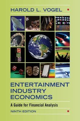 Entertainment Industry Economics: A Guide for Financial Analysis por Harold L. Vogel