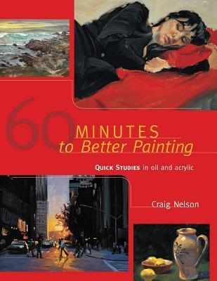 60 Minutes to Better Painting: Quick Studies in Oil and Acrylic