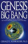 Genesis and the Big Bang Theory: The Discovery Of Harmony Between Modern Science And The Bible