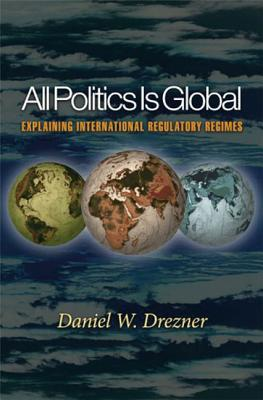 All Politics Is Global: Explaining International Regulatory Regimes