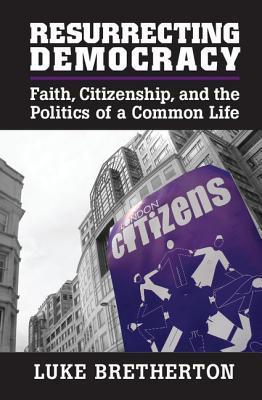 Resurrecting Democracy: Faith, Citizenship, and the Politics of a Common Life