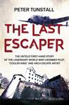 The Last Escaper: The Untold First-Hand Story of the Legendary World War II Bomber Pilot, 'Cooler King' and Arch Escape Artist