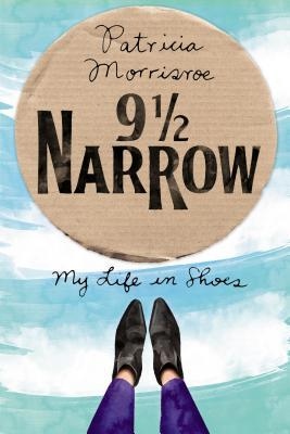 25f6f92306a3 9 1 2 Narrow  My Life in Shoes by Patricia Morrisroe