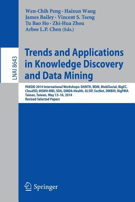 Trends and Applications in Knowledge Discovery and Data Mining: Pakdd 2014 International Workshops: Danth, Bdm, Mobisocial, Bigec, Cloudsd, Msmv-Mbi, Sda, Dmda-Health, Alsip, Socnet, Dmbih, Bigpma, Tainan, Taiwan, May 13-16, 2014. Revised Selected Papers