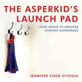 The Asperkid's Launch Pad: Home Design to Empower Everyday Superheroes