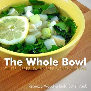 The Whole Bowl: Gluten-free, Dairy-free SoupsStews