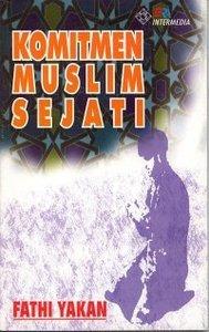 Komitmen Muslim Sejati by Fathi Yakan