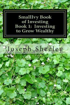 Smallivy Book of Investing: Book 1: Investing to Become Wealthy