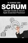 Scrum - Ultimate Guide to Scrum Agile Essential Practices