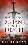 Master of War: Defiant Unto Death (Master of War, #2)