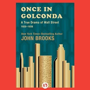 Once in golconda: a true drama of wall street 1920-1928 by John Brooks