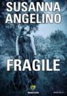 Fragile by Susanna Angelino