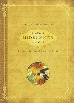 Midsummer: Rituals, Recipes & Lore for Litha