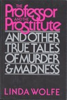 The Professor and the Prostitute: And Other True Tales of Murder and Madness