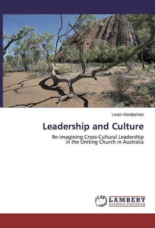 Leadership and Culture: Re-imagining Cross-Cultural Leadership in the Uniting Church in Australia